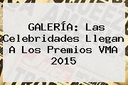 GALERÍA: Las Celebridades Llegan A Los Premios <b>VMA 2015</b>