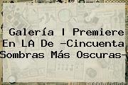 Galería | Premiere En LA De ?<b>Cincuenta Sombras Más Oscuras</b>?