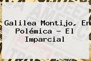 <b>Galilea Montijo</b>, En Polémica - El Imparcial