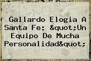 """Gallardo Elogia A <b>Santa Fe</b>: """"Un Equipo De Mucha Personalidad"""""""