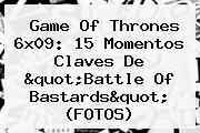 <b>Game Of Thrones 6x09</b>: 15 Momentos Claves De &quot;Battle Of Bastards&quot; (FOTOS)