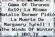 <b>Game Of Thrones 6x10</b>: La Misma Natalie Dormer Pidió La Muerte De Margaery Tyrell |<b> The Winds Of Winter | HBO TV