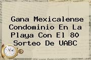 Gana Mexicalense Condominio En La Playa Con El 80 <b>Sorteo</b> De <b>UABC</b>
