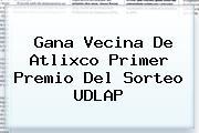 Gana Vecina De Atlixco Primer Premio Del <b>Sorteo UDLAP</b>