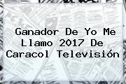 Ganador De <b>Yo Me Llamo</b> 2017 De Caracol Televisión
