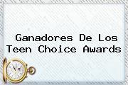 Ganadores De Los <b>Teen Choice Awards</b>