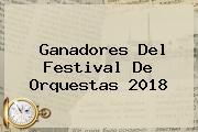 Ganadores Del <b>Festival De Orquestas 2018</b>