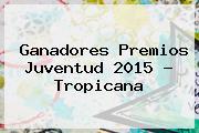 Ganadores <b>Premios Juventud 2015</b> - Tropicana