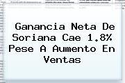 Ganancia Neta De <b>Soriana</b> Cae 1.8% Pese A Aumento En Ventas