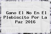 <b>Gano El No</b> En El Plebiscito Por La Paz 2016