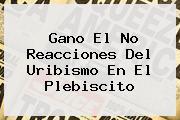 <b>Gano El No</b> Reacciones Del Uribismo En El Plebiscito