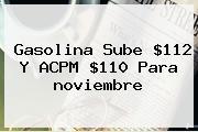 Gasolina Sube $112 Y ACPM $110 Para <b>noviembre</b>