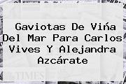 Gaviotas De Viña Del Mar Para <b>Carlos Vives</b> Y Alejandra Azcárate