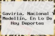 Gaviria, <b>Nacional</b> Y Medellín, En Lo De <b>Hoy</b> Deportes