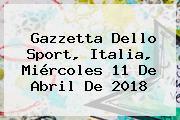 Gazzetta Dello <b>Sport</b>, Italia, Miércoles 11 De Abril De 2018