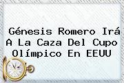 <b>Génesis</b> Romero Irá A La Caza Del Cupo Olímpico En EEUU