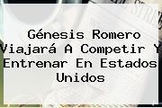 <b>Génesis</b> Romero Viajará A Competir Y Entrenar En Estados Unidos