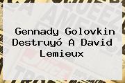 Gennady <b>Golovkin</b> Destruyó A David Lemieux