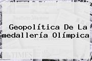 Geopolítica De La <b>medallería Olímpica</b>