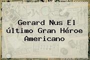 Gerard Nus El último Gran Héroe Americano