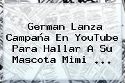German Lanza Campaña En YouTube Para Hallar A Su Mascota <b>Mimi</b> ...