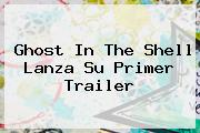 <b>Ghost In The Shell</b> Lanza Su Primer Trailer