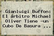 Gianluigi Buffon: El árbitro <b>Michael Oliver</b> Tiene ?un Cubo De Basura ...