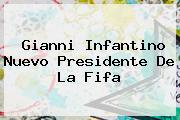 <b>Gianni Infantino</b> Nuevo Presidente De La Fifa