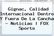 <b>Gignac</b>, Calidad Internacional Dentro Y Fuera De La Cancha - Noticias   FOX Sports