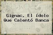 <b>Gignac</b>, El ídolo Que Calentó Banca