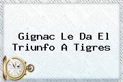 Gignac Le Da El Triunfo A <b>Tigres</b>