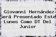 <b>Giovanni Hernández</b> Será Presentado Este Lunes Como DT Del Junior