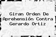 Giran Orden De Aprehensión Contra <b>Gerardo Ortiz</b>
