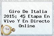 <b>Giro De Italia 2015</b>: 4ª Etapa En Vivo Y En Directo Online
