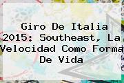 <b>Giro De Italia 2015</b>: Southeast, La Velocidad Como Forma De Vida