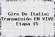 <b>Giro De Italia</b>: Transmisión EN VIVO Etapa 15