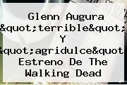 Glenn Augura &quot;terrible&quot; Y &quot;agridulce&quot; Estreno De <b>The Walking Dead</b>