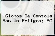 <b>Globos De Cantoya</b> Son Un Peligro: PC