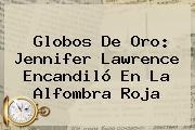 Globos De Oro: <b>Jennifer Lawrence</b> Encandiló En La Alfombra Roja