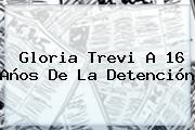 <b>Gloria Trevi</b> A 16 Años De La Detención