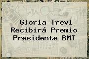 <b>Gloria Trevi</b> Recibirá Premio Presidente BMI
