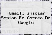 <b>Gmail</b>: <b>iniciar Sesion</b> En Correo De Google