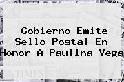 Gobierno Emite Sello Postal En Honor A <b>Paulina Vega</b>