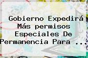 Gobierno Expedirá Más <b>permisos Especiales De Permanencia</b> Para ...