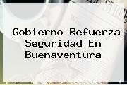 Gobierno Refuerza Seguridad En <b>Buenaventura</b>