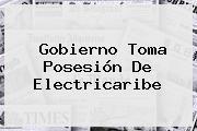 Gobierno Toma Posesión De <b>Electricaribe</b>