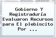 Gobierno Y Registraduría Evaluaron Recursos <b>para</b> El <b>plebiscito</b> Por ...