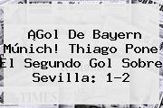 ¡Gol De <b>Bayern Múnich</b>! Thiago Pone El Segundo Gol Sobre Sevilla: 1-2