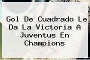 Gol De Cuadrado Le Da La Victoria A <b>Juventus</b> En Champions