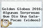 <b>Golden Globes</b> 2016: Algunas Sorpresas Que Dio Una Gala? Con Pocas (videos)